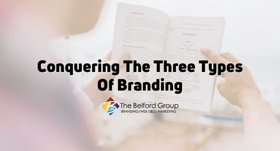 Conquering The Three Types Of Branding