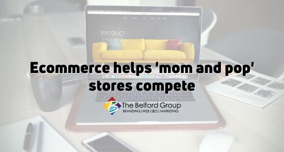 Ecommerce helps 'mom and pop' stores compete