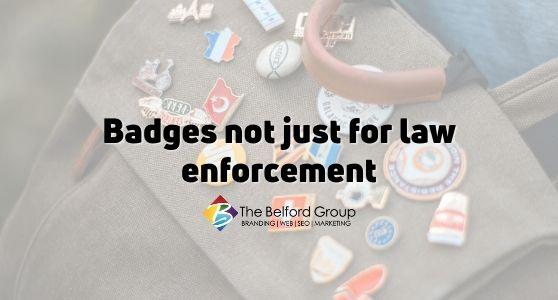 Badges not just for law enforcement