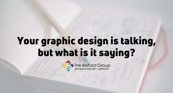 Your graphic design is talking, but what is it saying?
