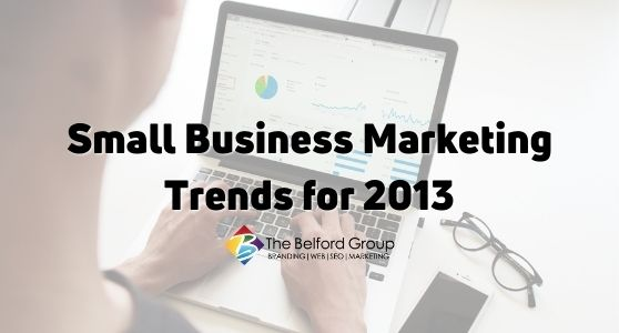 Small Business Marketing Trends for 2013
