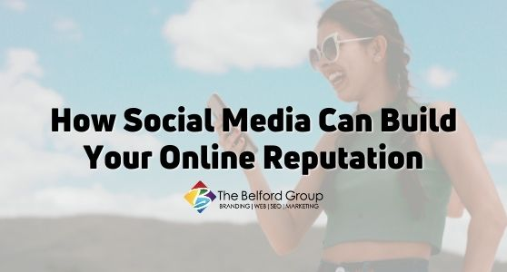 How Social Media Can Build Your Online Reputation