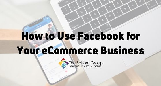 How to Use Facebook for Your eCommerce Business