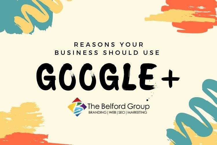 Reasons Your Business Should Use Google+