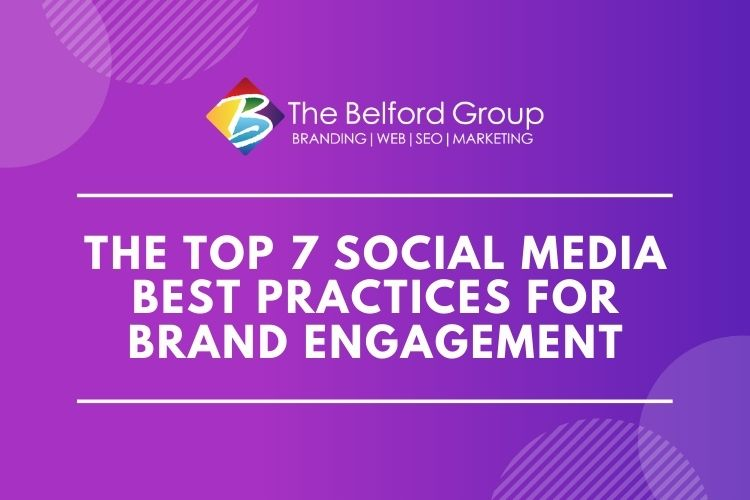 The Top 7 Social Media Best Practices for Brand Engagement