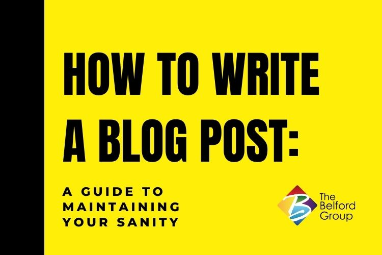How to Write a Blog Post: A Guide to Maintaining Your Sanity