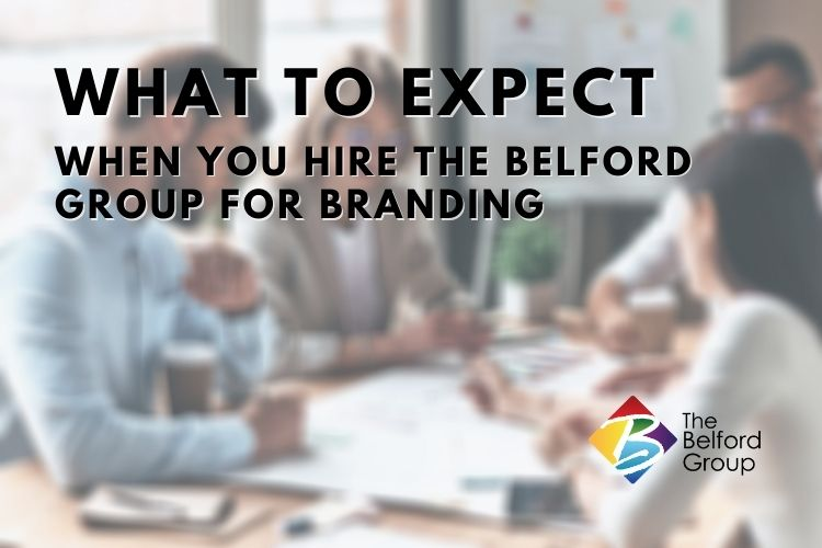 What to Expect When You Hire The Belford Group for Branding