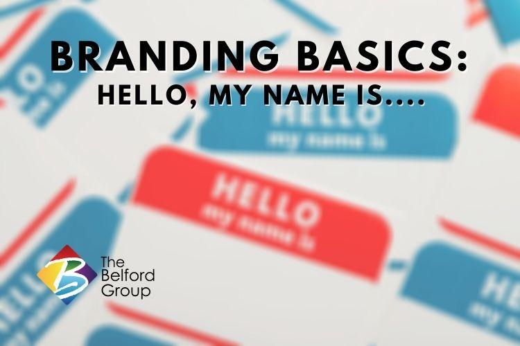 Branding Basics: Hello, My Name is….