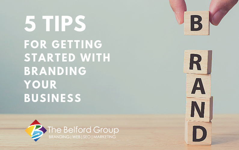 5 Tips for Getting Started with Branding Your Business
